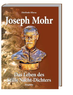 Joseph Mohr - Das Leben des Stille Nacht-Dichters