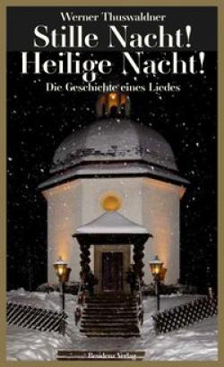 Stille Nacht, heilige Nacht - Die Geschichte eines Liedes